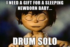 Never thought of the before.  So,  little Baby Jesus the newborn is resting peacefully when the little drummer boy comes with his banging drum solo gift...