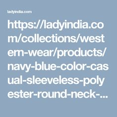 https://ladyindia.com/collections/western-wear/products/navy-blue-color-casual-sleeveless-polyester-round-neck-star-print-top?variant=32472556045
