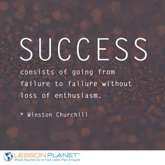 """""""Success consists of going from failure to failure without loss of enthusiasm."""" ~ Winston Churchill"""