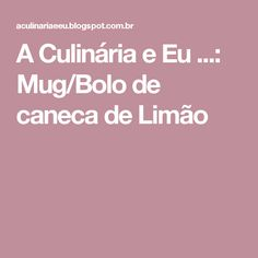 A Culinária e Eu ...: Mug/Bolo de caneca de Limão