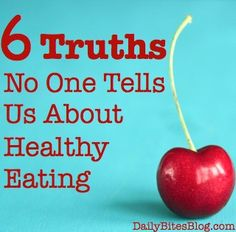 6 Truths No One Tells Us About Healthy Eating