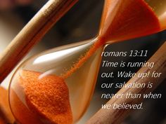 And do this, understanding the present time: The hour has already come for you to wake up from your slumber, because our salvation is nearer now than when we first believed. (Romans 13:11 NIV)