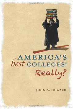 Amazon.com: America's Best Colleges! Really? (9781462718337): John A. Howard: Books