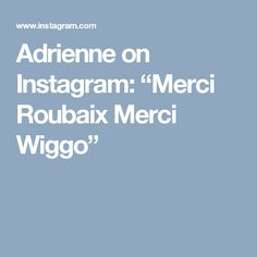 "Adrienne on Instagram: ""Merci Roubaix  Merci Wiggo"""