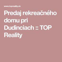 Predaj rekreačného domu pri Dudinciach :: TOP Reality
