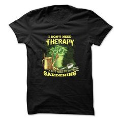 I dont need therapy, I just need to do gardening T-Shirts & Hoodies