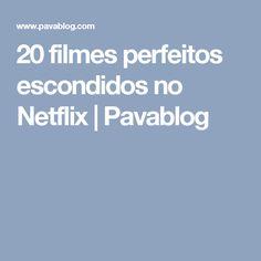20 filmes perfeitos escondidos no Netflix | Pavablog