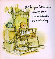 I like you better than sitting in a warm kitchen on a cold day. From a miniature gift book from 1969 Holly Hobbie, Toot & Puddle, Dear Mom, Sarah Kay, Soft Sculpture, Book Gifts, Happy Valentines Day, Are You Happy, Illustrators