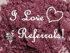 I love referrals! If you know of anyone who you think would love to try any of Younique's fantastic products, please send them my way!! Thanks in advance!!