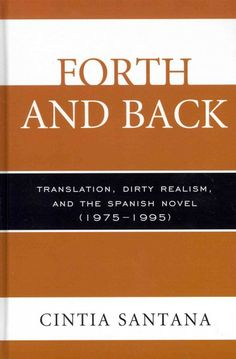 Forth and back : translation, dirty realism, and the Spanish novel (1975-1995) / Cintia Santana.