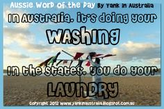 "AUSSIE WORD OF THE DAY: Someone reminded me of this difference the other day, so I thought I'd better mention it.in Australia we do our ""washing"" and in the States we do our ""laundry"". Australian Slang, Collective Nouns, Word Of The Day, Sydney Australia, Story Of My Life, Tasmania, Things To Know, Climate Change, Funny Quotes"