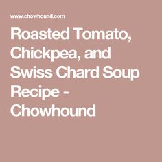 Roasted Tomato, Chickpea, and Swiss Chard Soup Recipe - Chowhound
