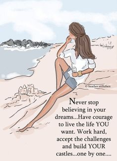 O Heather Stillufsen Never Stop Believing in Your Dreams Have Courage to Live the Life YOU Want Work Hard Accept the Challenges and Build YOUR Castlesone by One Woman Quotes, Life Quotes, Qoutes, Hard Quotes, Daily Quotes, Success Quotes, Beau Message, Positive Quotes For Women, Motivational Quotes