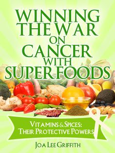 Volume 3: Winning the War on Cancer with SuperFoods - Vitamins & Spices: Their Protective Powers. Discover: Is there a substitute for SuperFoods living in a Fast Paced Society? Can Supplements assist in Reducing the Risk of Cancer? The Anti-Carcinogenic benefits of Green Teas. The Benefits of Antioxidants. Do Animals have the Secret to Good Health. Does the FDA Help or Hinder our Cancer Battle? And more !