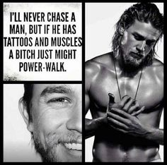 correction: but if he is Charlie Hunnam who plays Jax in Sons of Anarchy** mmm Sons Of Anarchy, Power Walking, Charlie Hunnam, Charlie Charlie, Never Chase A Man, Just Keep Walking, Me Quotes, Funny Quotes, Badass Quotes