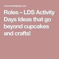 Roles – LDS Activity Days Ideas that go beyond cupcakes and crafts!