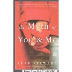leah stewart. the myth of you and me.