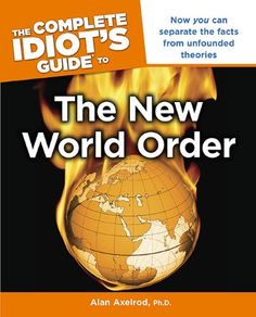 The Complete Idiot's Guide to the New World Order  $1.49 The New World Order (NWO) is a conspiracy theory; describing the evolution, or existence of one-world government administered by the powerful elite.    Now Alan Axelrod offers an understandable look at what the NWO really means to people and lets the reader decide which theories are correct- or whether perhaps it's a little bit of every proposed theory.