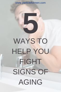 Fight signs of aging with the help of these five tips that are both simple and can be easily incorporated in your daily routine. Anti Aging Tips, Anti Aging Skin Care, Best Presents For Men, Top Blogs, Face Massage, Beauty Cream, Male Grooming, Aging Process, All Things Beauty