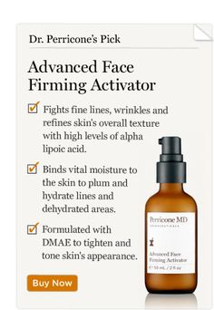 Dr. Perricone's Pick: Advanced Face Firming Activator (read the article about alpha lipoic acid)