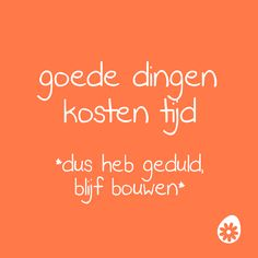 Goede dingen kosten tijd. *dus heb geduld, blijf bouwen* Quotes To Live By, Love Quotes, Inspirational Quotes, Good Things Take Time, Things To Think About, Note To Self, Self Love, Love Life, Life Is Good