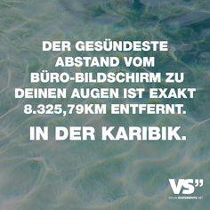 Visual Statements®️ Der gesündeste Abstand vom Büro-Bildschirm zu deinen Augen ist exakt 8.325,79km entfernt. In der Karibik. Sprüche / Zitate / Quotes / Reisen/Leben / Freundschaft / Beziehung / Liebe / Familie / tiefgründig / lustig / schön / nachdenken