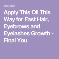 Apply This Oil This Way for Fast Hair, Eyebrows and Eyelashes Growth - Final You