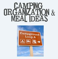 LOTS of ideas for getting and staying organized while camping