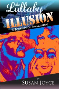"""Cover art for """"The Lullaby Illusion: A Journey of Discovery"""". Arriving May 2013 online and in bookstores, print and ebook.  ©2013 Susan Joyce, Doug Dubosque (Illustrator), Peel Productions. All Rights Reserved."""