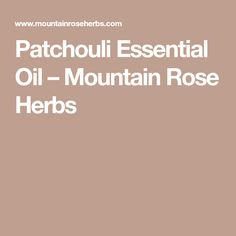 Patchouli Essential Oil – Mountain Rose Herbs #PatchouliEssentialOil