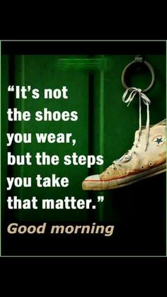 But my all stars where the shoes wich gave me te power to take the right steps. Happy Morning Quotes, Morning Memes, Morning Thoughts, Good Morning Inspirational Quotes, Morning Greetings Quotes, Good Morning Messages, Morning Prayers, Good Morning Good Night, Good Morning Wishes