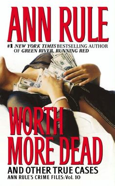 Worth More Dead And Other True Cases ** by Ann Rule