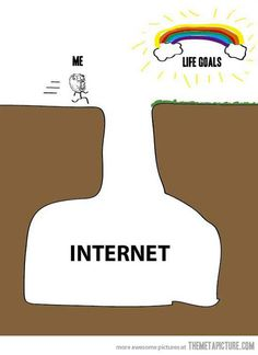 Sad but hilarious. lol but hey, what if my life goals involve the internet?