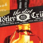 Book Review | The Dirt: Confessions of the World's Most Notorious Rock Band, by Tommy Lee, Mick Mars, Vince Neil, and Nikki Sixx with Neil Strauss