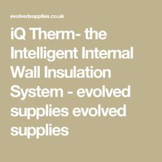 iQ Therm- the Intelligent Internal Wall Insulation System - evolved supplies evolved supplies