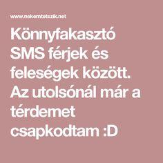 Könnyfakasztó SMS férjek és feleségek között. Az utolsónál már a térdemet csapkodtam :D