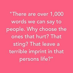 This is true. Share it. Because the world has made so many hurtful and good words already. Use the good ones and pass them on.