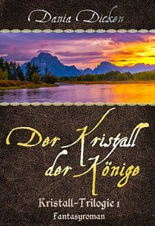 Der Kristall der Könige (Kristall-Trilogie 1) by Dania Dicken, now listed on BookLikes