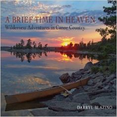 Amazon.com: A Brief Time in Heaven: Wilderness Adventures in Canoe Country (9781459708075): Darryl Blazino: Books