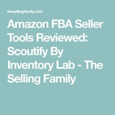 Amazon FBA Seller Tools Reviewed: Scoutify By Inventory Lab - The Selling Family