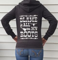 Blame it All on My Roots Hoodie, Country Music Hoodie, Zip-up Jacket Country Girl Southern Clothing, Country Music Farm Girl Shirt by BackwoodsGypsyCo on Etsy https://www.etsy.com/listing/208705300/blame-it-all-on-my-roots-hoodie-country