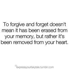 a little bit of forgiveness...(btw, this doesn't mean hold a grudge and bring it up every time you want to get back at someone)