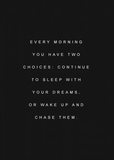 Every morning you have the choice, continue to sleep with your dreams or wake up and chase them. ----- Get up and put on your running shoes!!! #choice #life #quote
