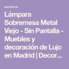 Lámpara Sobremesa Metal Viejo - Sin Pantalla - Muebles y decoración de Lujo en Madrid | Decoradores online | Friso Decoración
