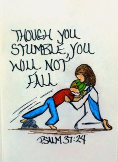 """""""Though he stumbe, he will not fall, for the LORD upholds him with his hands."""" Psalm 37:24 (Scripture doodle of encouragement)"""