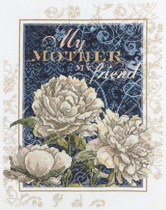 Sentiments My Mother, My Friend Counted Cross Stitch Kit
