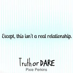 Except, this isn't a real relationship. #truthordare #pixieperkins #newbook #yafiction #yalovin #yaromance #booksale #bookteaser