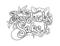 For Fuck's Sake -  Coloring Page by Colorful Language © 2015.  Posted with permission, reposting permitted with attribution.  https://www.facebook.com/colorfullanguageart