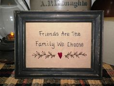 Primitive Decor Stitchery Picture Sampler Country Home Decoration Friends Are The  Family We Choose Prim Shelf Sitter Make Do UNFRAMED. $12.99, via Etsy.