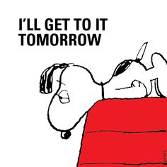 ill get to it tomorrow funny quotes quote snoopy lol funny quote funny quotes humor procrastinating Peanuts Gang, Peanuts Cartoon, Charlie Brown And Snoopy, Peanuts Comics, Snoopy Love, Snoopy And Woodstock, Snoopy Quotes, Peanuts Quotes, Joe Cool